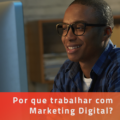 Por que trabalhar com Marketing Digital?